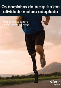 Os caminhos da pesquisa em atividade motora adaptada  - Phorte Editora