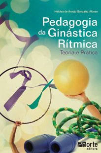 Pedagogia da ginástica rítmica: teoria e prática (Heloisa de Araújo Gonzales Alonso)   - Phorte Editora