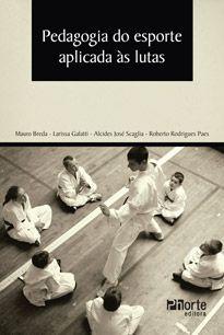 Pedagogia do Esporte aplicada às lutas (Mauro Breda, Larissa Galatti,Alcides José Scaglia e Roberto Rodrigues Paes)  - Phorte Editora