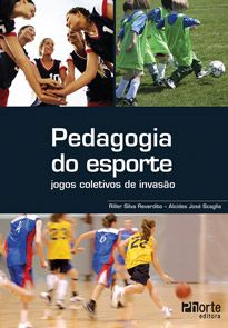 Pedagogia do Esporte: jogos coletivos de invasão (Riller Silva Reverdito e Alcides José Scaglia)  - Phorte Editora