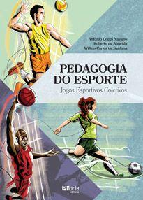 Pedagogia do Esporte: jogos esportivos coletivos (Antonio Coppi Navarro, Roberto de Almeida e Wilton Carlos Santana)  - Phorte Editora