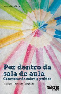 Por dentro da sala de aula: conversando sobre a prática (Marcos Garcia Neira)  - Phorte Editora