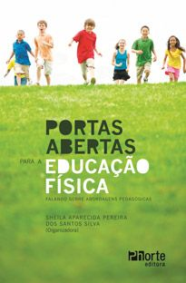 Portas abertas para a Educação Física: falando sobre abordagens pedagógicas (Sheila Aparecida Pereira dos Santos Silva)  - Phorte Editora