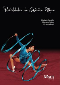Possibilidades da ginástica rítmica (Elizabeth Paoliello, Eliana de Toledo)  - Phorte Editora