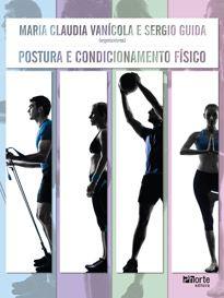 Postura e condicionamento físico ( Maria Claudia Vanicola, Sergio Guida)   - Phorte Editora