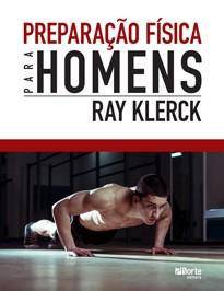 Preparação física para homens (Ray Klerck)  - Phorte Editora