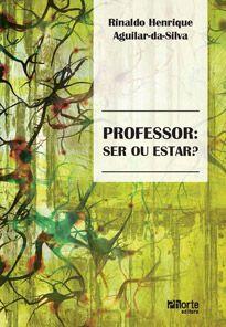 Professor: ser ou estar? (Rinaldo Henrique Aguilar da Silva)  - Phorte Editora