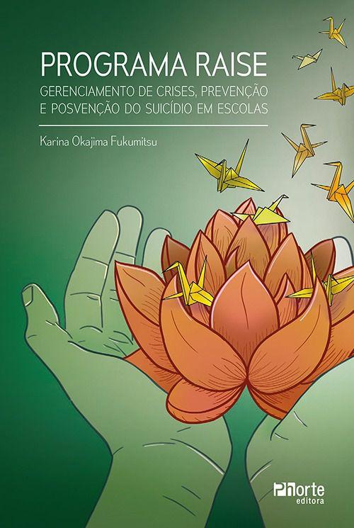 Programa Raise: gerenciamento de crises, prevenção e posvenção do suicídio em escolas (Karina Okajima Fukumitsu)  - Phorte Editora