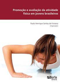 Promoção e avaliação da atividade física em jovens ( Paulo Henrique Santos Da Fonseca)  - Phorte Editora