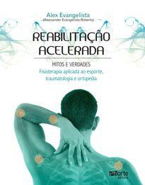 Reabilitação acelerada: mitos e verdades - fisioterapia aplicada ao esporte, traumatologia e ortopedia  - Phorte Editora