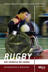 Rugby em cadeira de rodas: Fundamentos e diretrizes (José Irineu Gorla, Mateus Betanho Campana)   - Phorte Editora