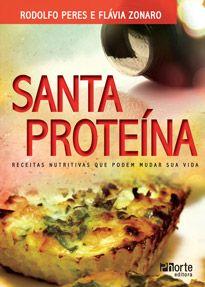 Santa proteína: Receitas nutritivas que podem mudar sua vida ( Flavia Zonaro Stumpf, Rodolfo Anthero de Noronha Peres)   - Phorte Editora