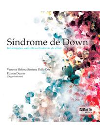 Síndrome de Down: Informações, caminhos e histórias de amor ( Vanessa Helena Santana Dalla Dea, Edison Duarte)  - Phorte Editora