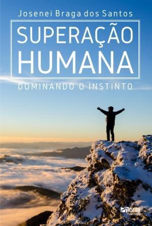 Superação Humana (Josenei Braga dos Santos)  - Phorte Editora