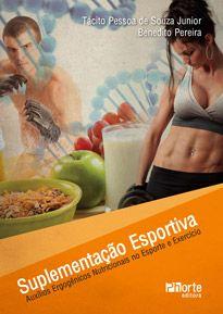 Suplementação esportiva: Auxílios ergogênicos nutricionais no esporte e exercício ( Tácito Pessoa de Souza Junior, Benedito Pereira)  - Phorte Editora