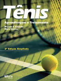 Tênis - 2ª edição: Aprendizagem e treinamento  - Phorte Editora