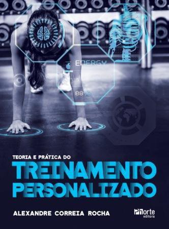 Teoria e prática do treinamento personalizado (Alexandre Correia Rocha)  - Phorte Editora