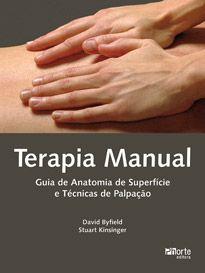Terapia manual: guia de anatomia de superfície e técnicas de palpação ( David Byfied, Stuart Kinsinger)  - Phorte Editora