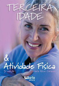 Terceira idade & atividade física  - Phorte Editora