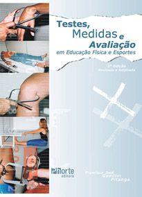 Testes medidas e avaliação em educação física e esportes (Francisco José Gondim Pitanga)  - Phorte Editora