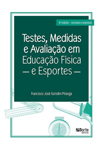 Testes, medidas e avaliação  em Educação Física e Esportes (Francisco José Gondim Pitanga)  - Phorte Editora