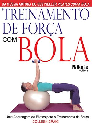 Treinamento de força com bola: uma abordagem de pilates para o treinamento de força (Colleen Craig)  - Phorte Editora