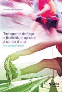 Treinamento de força e flexibilidade aplicado à corrida de rua: Uma abordagem prática (Alexandre Lopes Evangelista)  - Phorte Editora