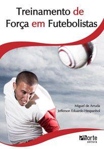 Treinamento de força em futebolistas (Miguel de Arruda e Jefferson Hespanhol)  - Phorte Editora