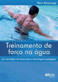 Treinamento de força na água: Uma estrátegia de observação e abordagem pedagógica  - Phorte Editora
