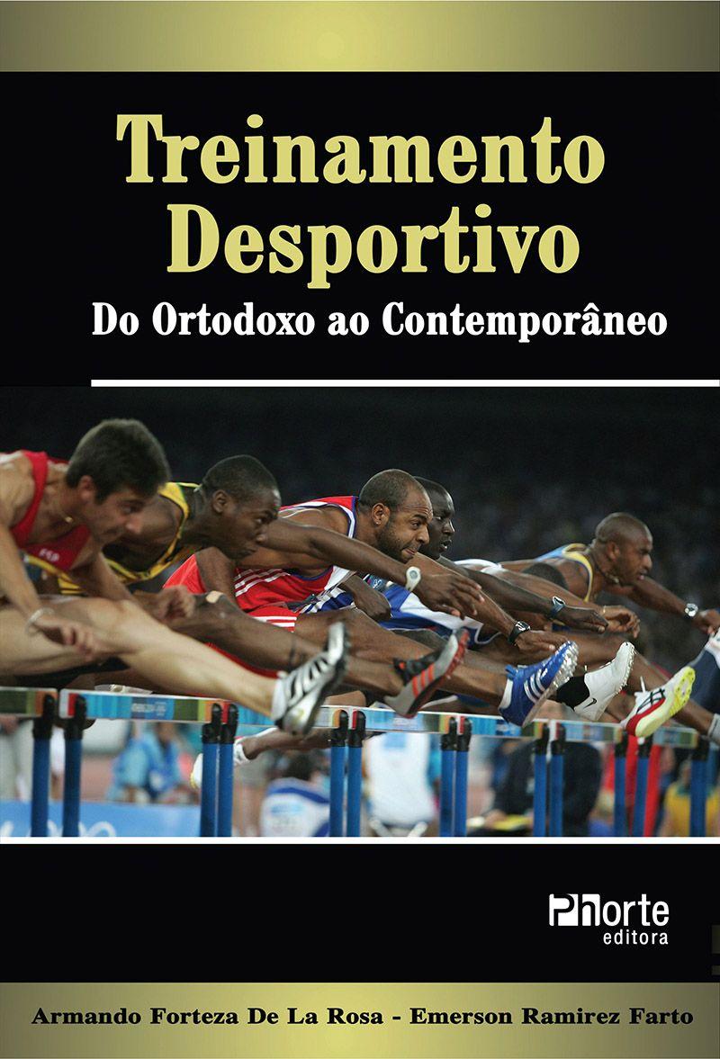 Treinamento desportivo: do ortodoxo ao contemporâneo (Armando Fortaleza de La Rosa, Emerson Ramirez Farto)  - Phorte Editora