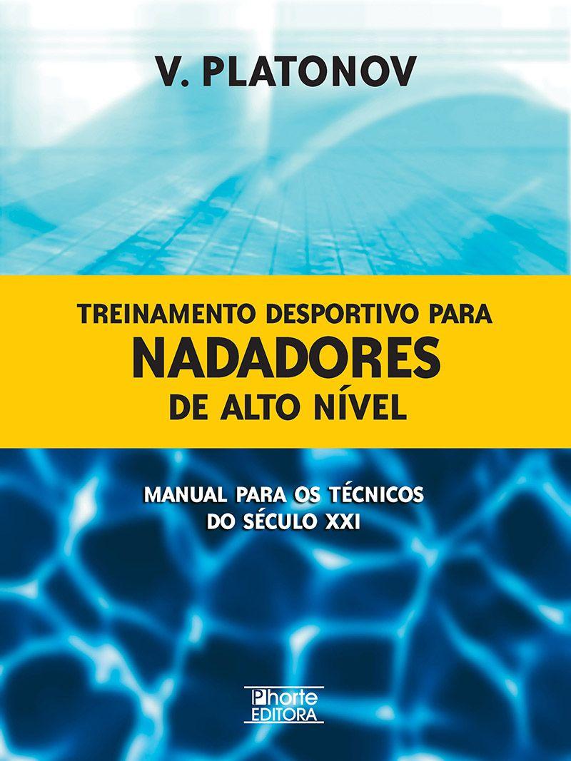 Treinamento desportivo para nadadores de alto nível: manual para os técnicos do século XXI (Vladimir Platonov)  - Phorte Editora