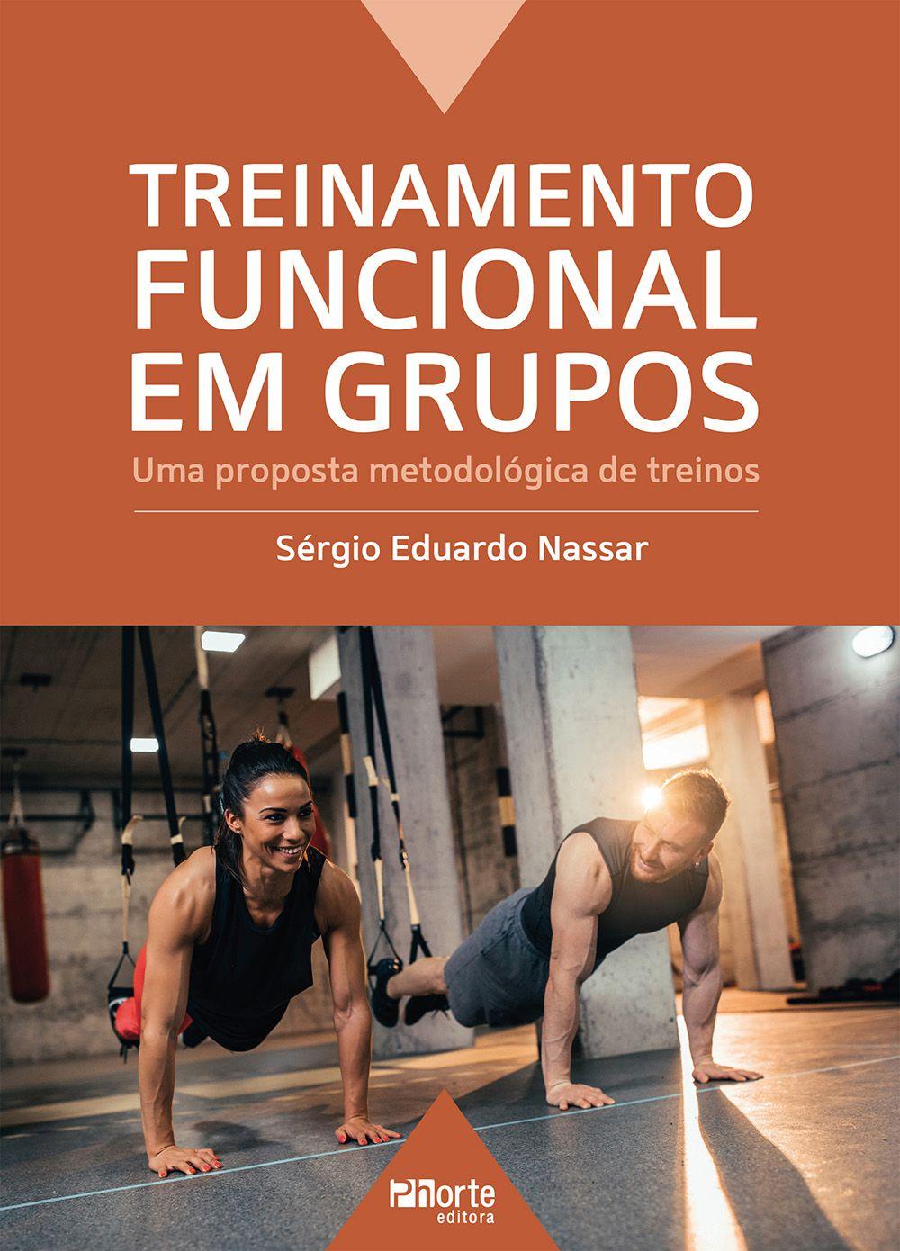 Treinamento Funcional em grupos: Uma proposta metodológico de treinos (Sérgio Eduardo Nassar)  - Phorte Editora