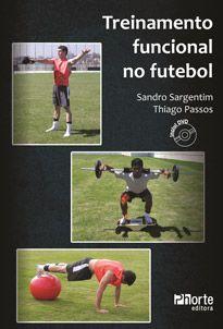 Treinamento funcional no futebol (Sandro Sargentim, Thiago Ferragut de Almeida Passos)  - Phorte Editora