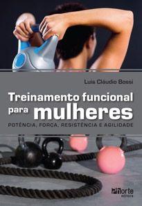 Treinamento funcional para mulheres: potência, força, resistência e agilidade (Luis Cláudio Bossi)   - Phorte Editora
