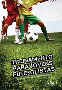 Treinamento para jovens futebolistas  - Phorte Editora