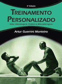 Treinamento personalizado - 4ª edição: uma abordagem didático-metodológica (Artur Guerrini Monteiro)  - Phorte Editora