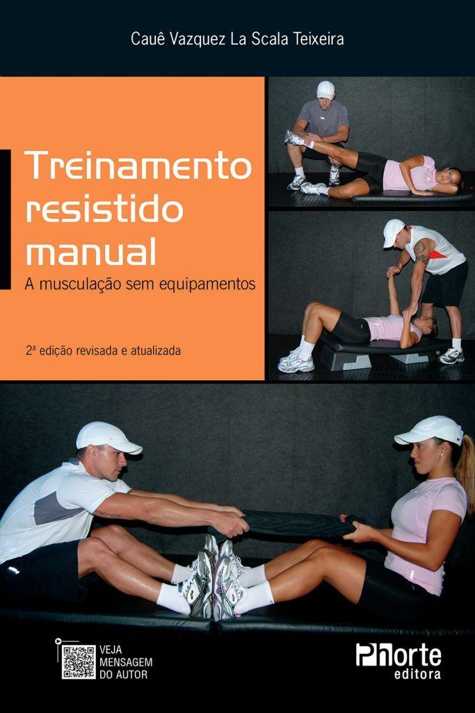 Treinamento Resistido Manual - 2ª edição: A musculação sem equipamentos (Cauê Vazquez La Scala Teixeira)  - Phorte Editora