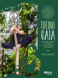 Treino Gaia: uma forma natural de produzir, pensar e respirar o movimento ( Herica Sanfelice)  - Phorte Editora