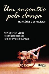 Um encontro pela dança: trajetórias e conquistas (Keila Ferrari Lopes, Paulo Ferreira de Araujo, Rosangela Bernabé)  - Phorte Editora