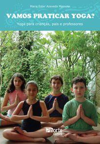 Vamos praticar Yoga?: yoga para crianças, pais e professores (Maria Ester Massola)  - Phorte Editora