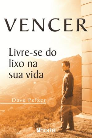 Vencer: livre-se do lixo na sua vida ( Dave Pelzer)  - Phorte Editora