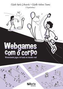 Webgames com o corpo: vivenciando jogos virtuais no mundo real  - Phorte Editora