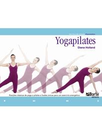 Yogapilates: Posições clássicas de yoga e pilates e fusões únicas para um exercício energético (Diana Holland)  - Phorte Editora