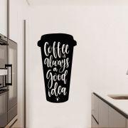 Adesivo de Parede Copo Coffee is always a Good Idea