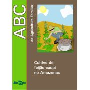 ABC da Agricultura Familiar - Cultivo do Feijão-Caupi no Amazonas