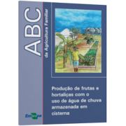 ABC da Agricultura Familiar - Produção de Frutas e Hortaliças com o uso de Água de Chuva Armazenada
