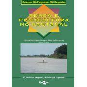 Coleção 500 Perguntas 500 Respostas - Pesca e Piscicultura no Pantanal