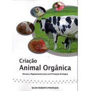 Criação Animal Orgânica - Normas e Regulamentos Para Uma Produção Ecológica