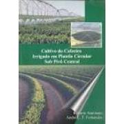 Cultivo do Cafeeiro Irrigado em Plantio Circular Sob Pivô Central