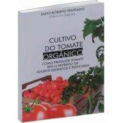 Cultivo do Tomate Orgânico Como Produzir Tomate sem o Emprego de Adubos Químicos e Pesticidas